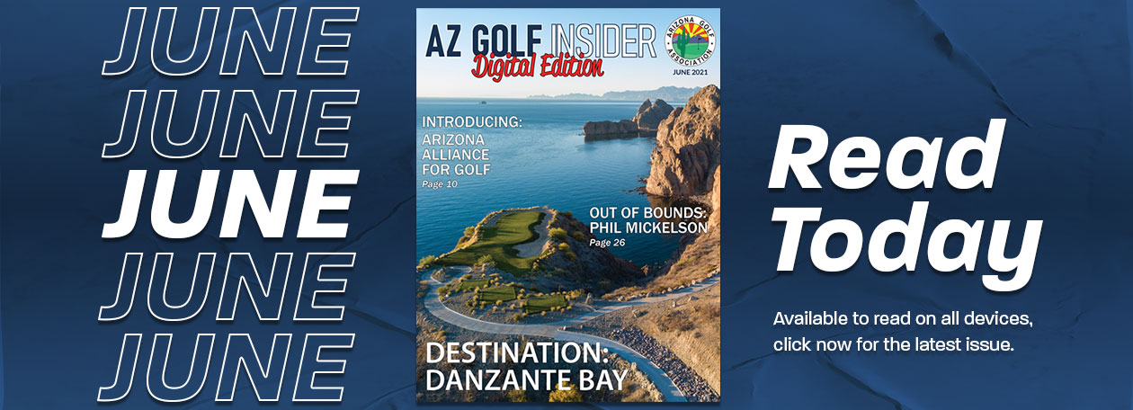 """Centered image of the June 2021 AZ Golf Insider Magazine cover , click to """"Read Today"""" text on the right."""